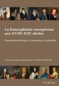 La Francophonie Europeenne Aux Xviiie-Xixe Siecles [FRE]