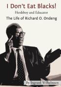 I Don't Eat Blacks - The Life of Richard O. Ondeng