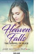 Heaven Falls - The Gospel of Alice (Book 2) Supernatural Romance